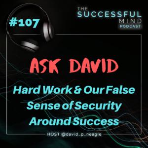 Episode 107: Ask David: Hard Work & Our False Sense of Security Around Success