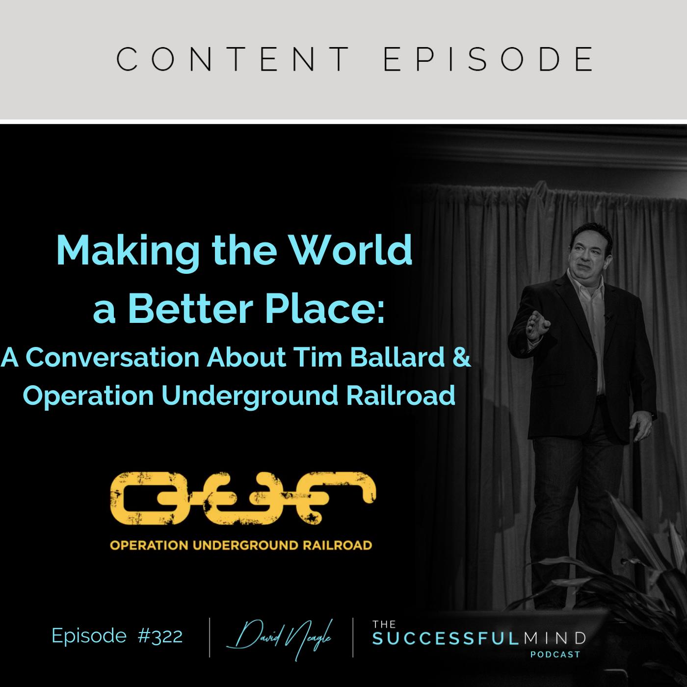 The Successful Mind Podcast – Episode 322 – Making the World a Better Place:  Tim Ballard & Operation Underground Railroad