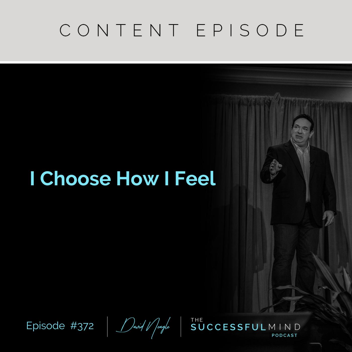 The Successful Mind Podcast – Episode 372 – I Choose How I Feel