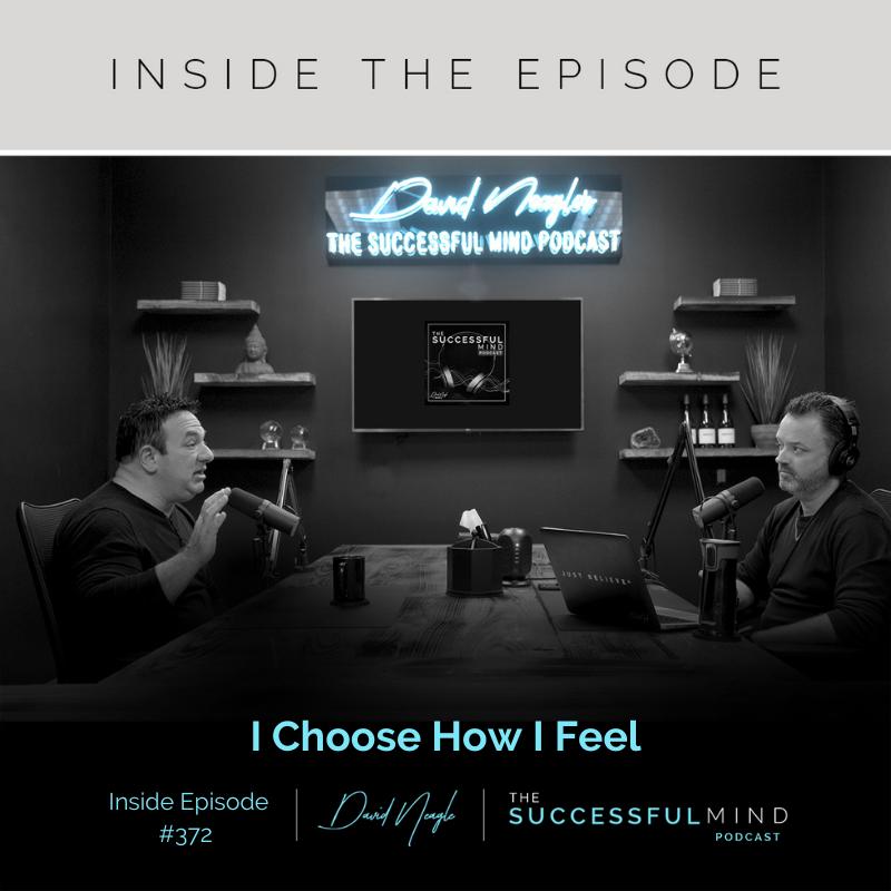 The Successful Mind Podcast – Inside Episode 372 – I Choose How I Feel