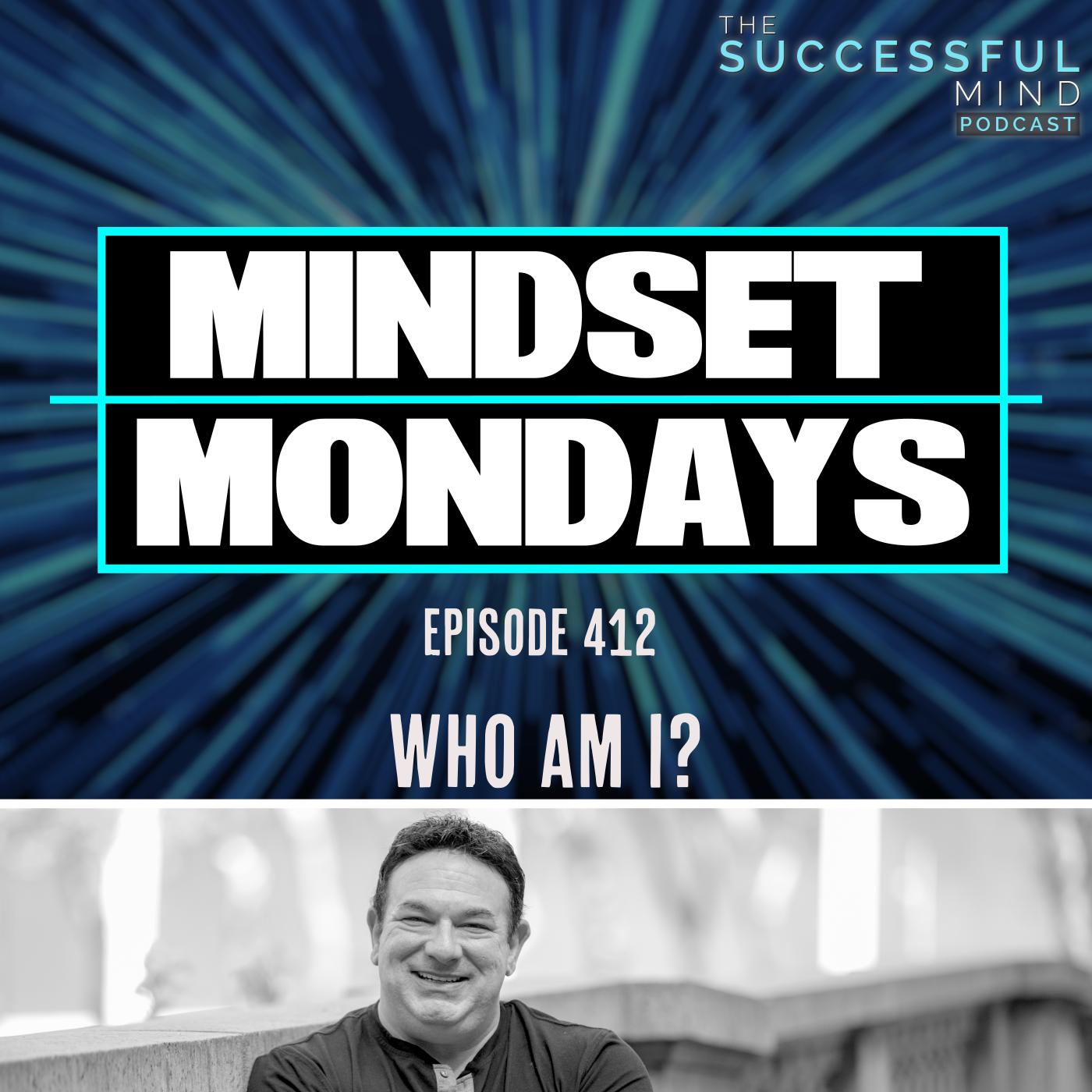 The Successful Mind Podcast – Episode 412 – Mindset Monday's – Who Am I?